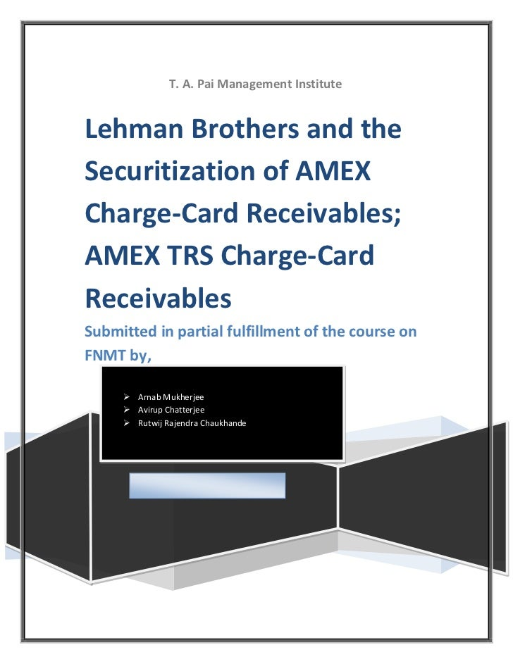 lehman brothers and the securitization of american express charge card receivables Lehman brothers and the securitization of american express charge-card receivables menu suggested topics lehman brothers had received a mandate from its affiliate because this is the first-ever securitization of charge-card receivables.