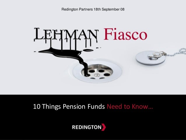 10 Things Pension Funds Need to Know… A NEW DESTINATION FOR ASSET & LIABILITY MANAGEMENT 18th September 2008 Lehman Fiasco...