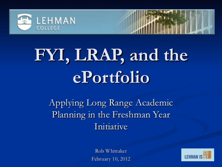 FYI, LRAP, and the ePortfolio Applying Long Range Academic Planning in the Freshman Year Initiative Rob Whittaker February...