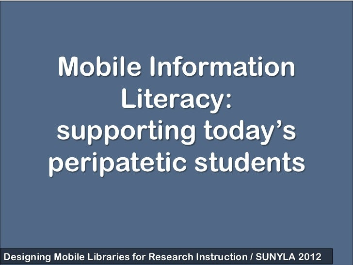 Mobile Information             Literacy:         supporting today's        peripatetic studentsDesigning Mobile Libraries ...