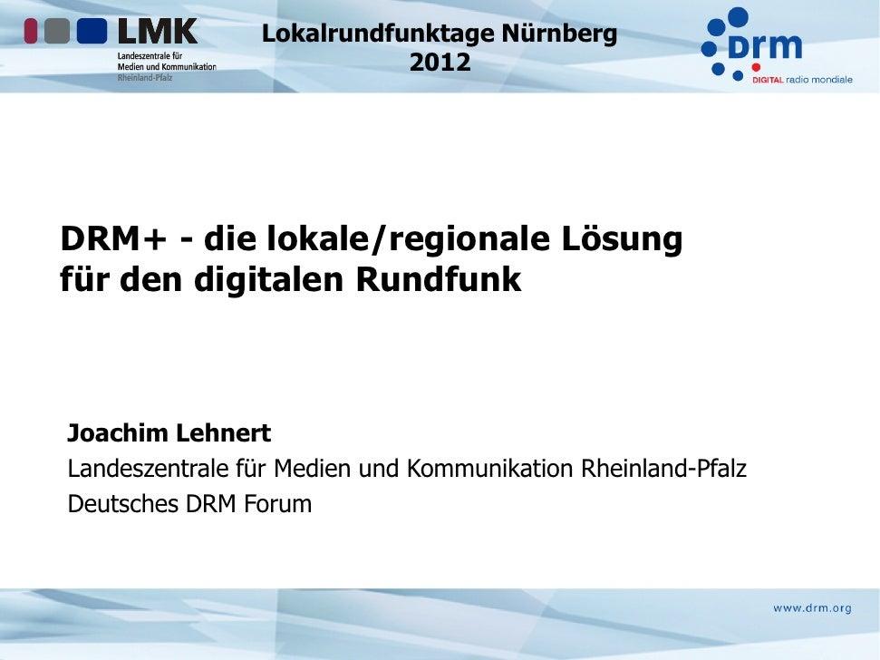 Lokalrundfunktage Nürnberg                           2012DRM+ - die lokale/regionale Lösungfür den digitalen RundfunkJoach...