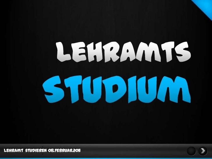 LehramtS<br />Studium<br />Lehramt  studieren<br />08.Februar.2011<br />