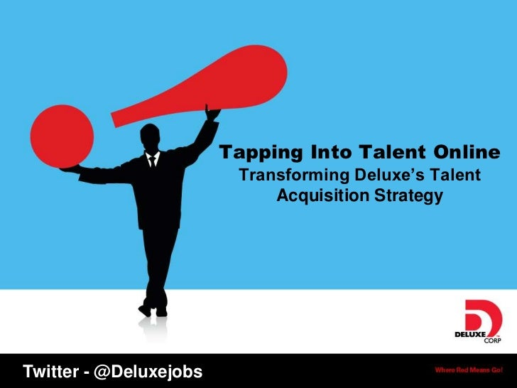 Tapping Into Talent Online                         Transforming Deluxe's Talent                             Acquisition St...
