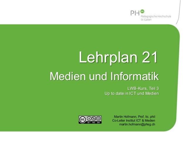 Risikoverhalten 2.0  Lehrplan 21  Medien und Informatik  LWB-Kurs, Teil 3  Up to date in ICT und Medien  Martin Hofmann, P...