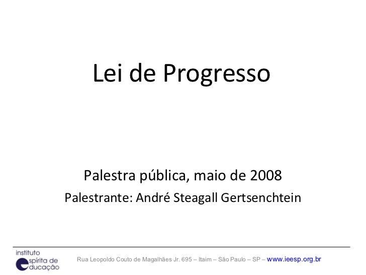 Lei de Progresso Palestra pública, maio de 2008 Palestrante: André Steagall Gertsenchtein
