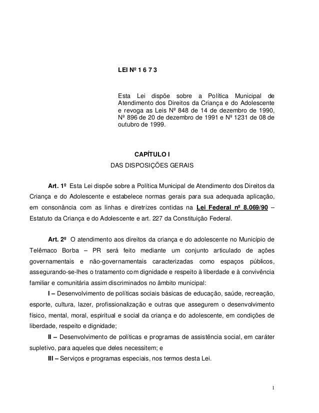 1 LEI Nº 1 6 7 3 Esta Lei dispõe sobre a Política Municipal de Atendimento dos Direitos da Criança e do Adolescente e revo...
