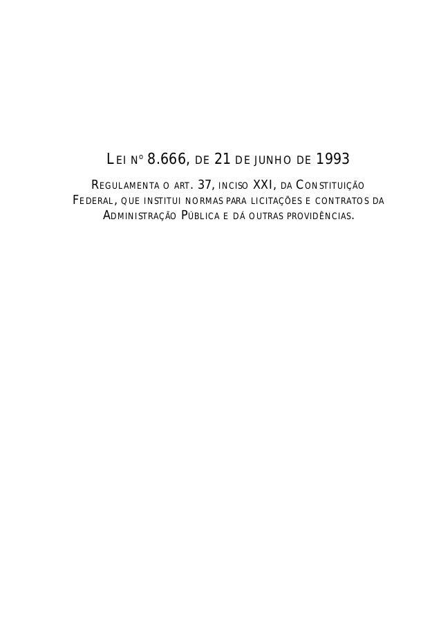 LEI No 8.666, DE 21 DE JUNHO DE 1993 REGULAMENTA O ART. 37, INCISO XXI, DA CONSTITUIÇÃO FEDERAL, QUE INSTITUI NORMAS PARA ...