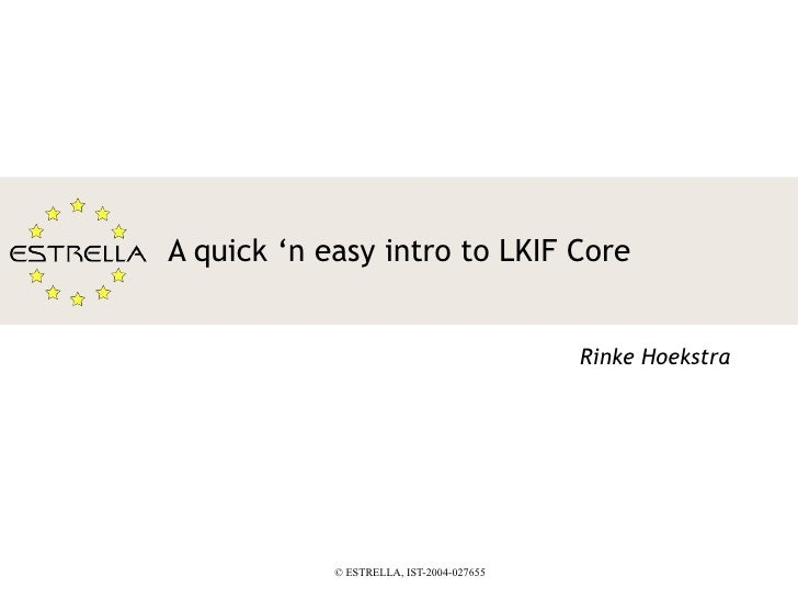 A quick 'n easy intro to LKIF Core Rinke Hoekstra