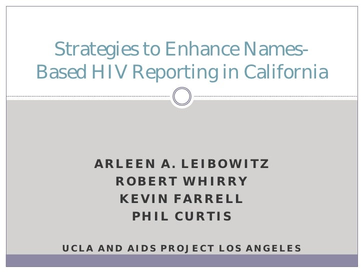Strategies to Enhance Names-Based HIV Reporting in California      ARLEEN A. LEIBOWITZ        ROBERT WHIRRY        KEVIN F...