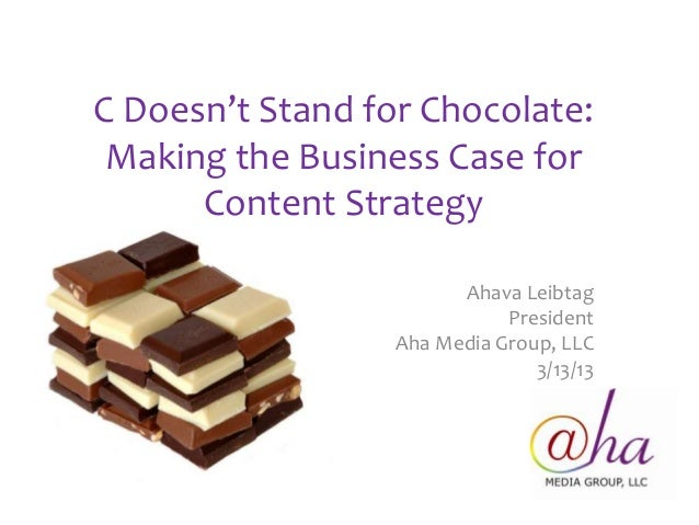 C Doesn't Stand for Chocolate: Making the Business Case for      Content Strategy                        Ahava Leibtag    ...