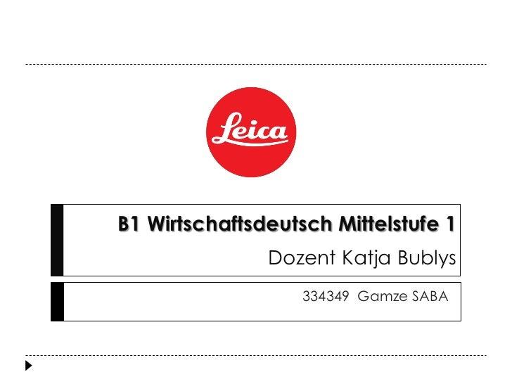B1 Wirtschaftsdeutsch Mittelstufe 1               Dozent Katja Bublys                   334349 Gamze SABA