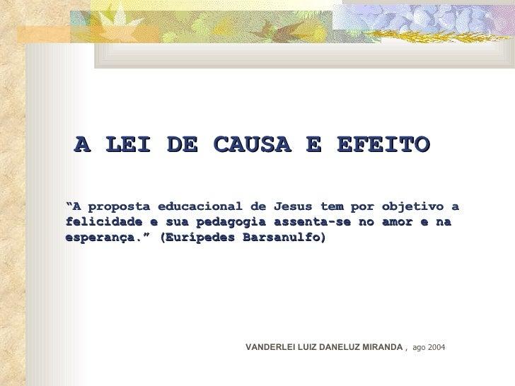 """<ul><li>A LEI DE CAUSA E EFEITO  </li></ul><ul><li>"""" A proposta educacional de Jesus tem por objetivo a felicidade e sua p..."""