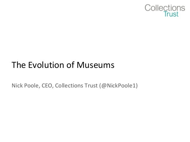 The Evolution of MuseumsNick Poole, CEO, Collections Trust (@NickPoole1)