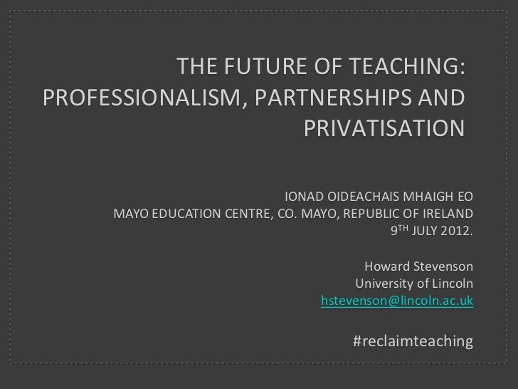 The Future of Teaching: Professionalism, Partnerships and Privatisation