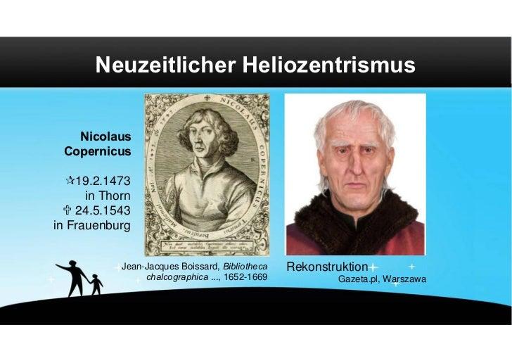 Neuzeitlicher Heliozentrismus   Nicolaus Copernicus  19.2.1473      in Thorn   24.5.1543in Frauenburg            Jean-Ja...