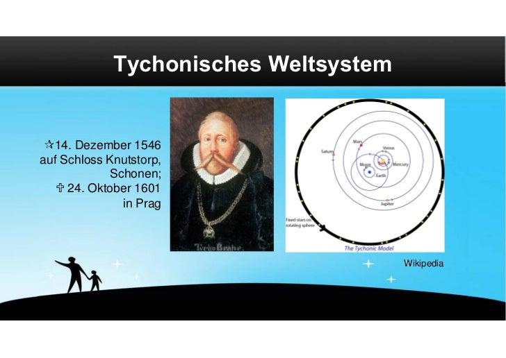 Tychonisches Weltsystem 14. Dezember 1546auf Schloss Knutstorp,            Schonen;    24. Oktober 1601              in ...