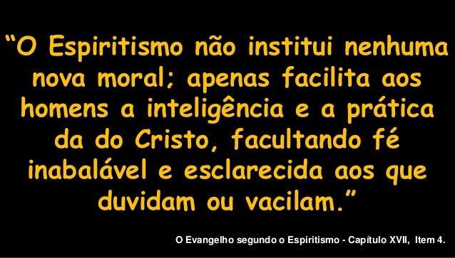 """""""O Espiritismo não institui nenhuma nova moral; apenas facilita aos homens a inteligência e a prática da do Cristo, facult..."""