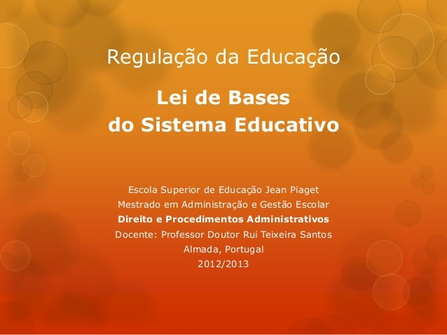 Regulação da Educação: Lei de Bases  do Sistema Educativo, Docente: Professor Doutor Rui Teixeira Santos Almada, Portuga