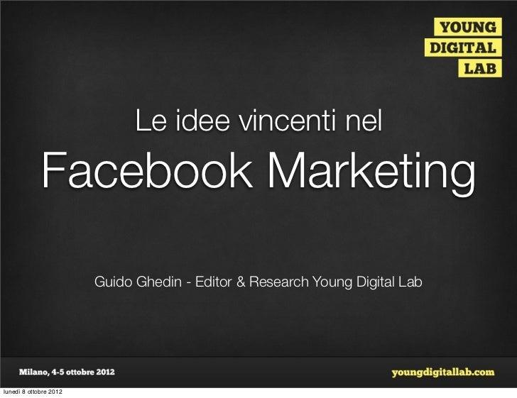 Le idee vincenti nel             Facebook Marketing                        Guido Ghedin - Editor & Research Young Digital ...