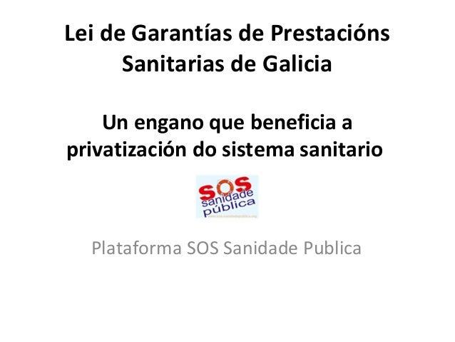Lei de Garantías de PrestaciónsSanitarias de GaliciaUn engano que beneficia aprivatización do sistema sanitarioPlataforma ...