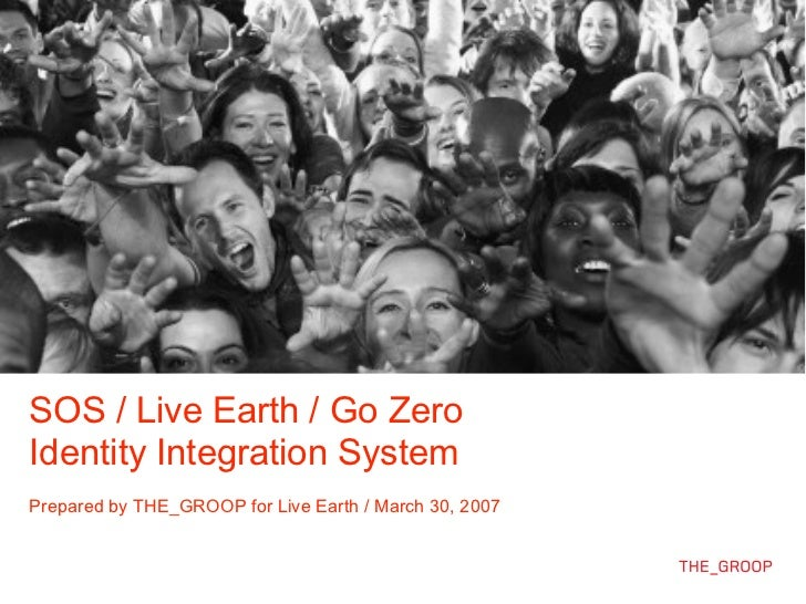SOS / Live Earth / Go ZeroIdentity Integration SystemPrepared by THE_GROOP for Live Earth / March 30, 2007