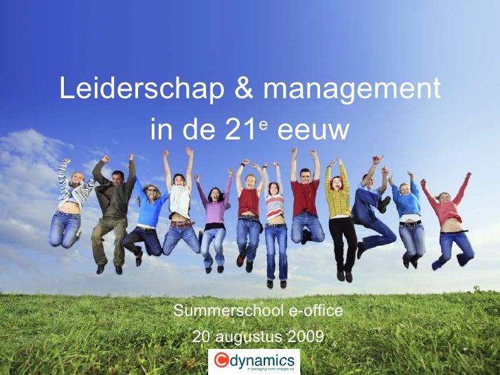 Leiderschap & management in de 21 e  eeuw Summerschool e-office 20 augustus 2009
