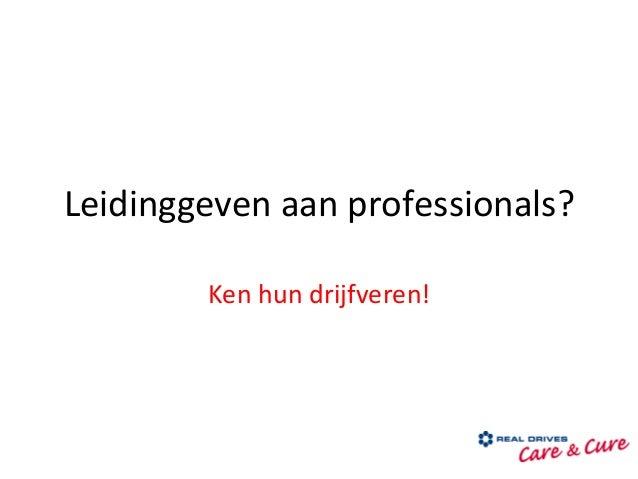 Leidinggeven aan professionals?            Ken hun drijfveren!