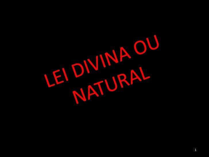 1<br />LEI DIVINA OU NATURAL<br />