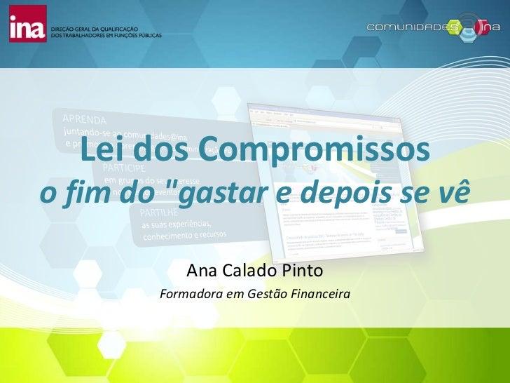 """Lei dos Compromissoso fim do """"gastar e depois se vê            Ana Calado Pinto        Formadora em Gestão Financeira"""