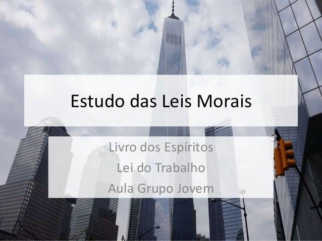 Estudo das Leis Morais Livro dos Espíritos Lei do Trabalho Aula Grupo Jovem