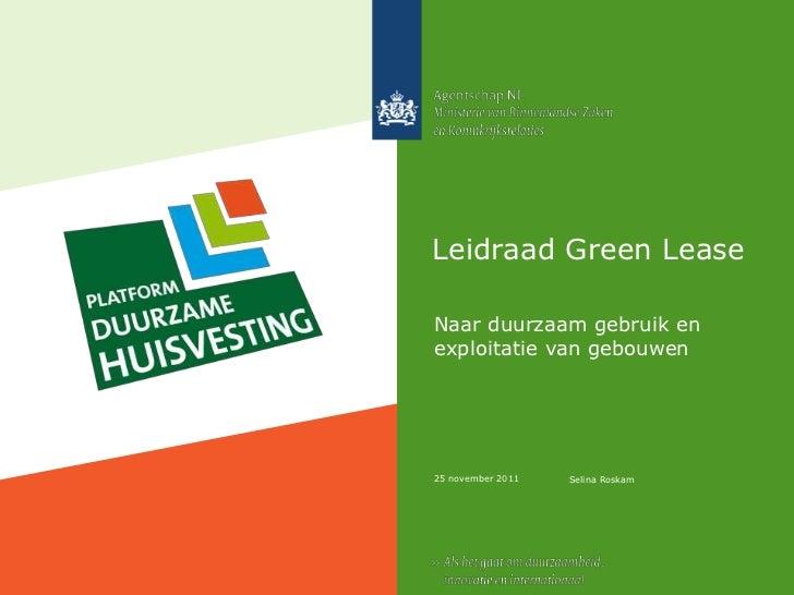 Leidraad Green LeaseNaar duurzaam gebruik enexploitatie van gebouwen25 november 2011   Selina Roskam