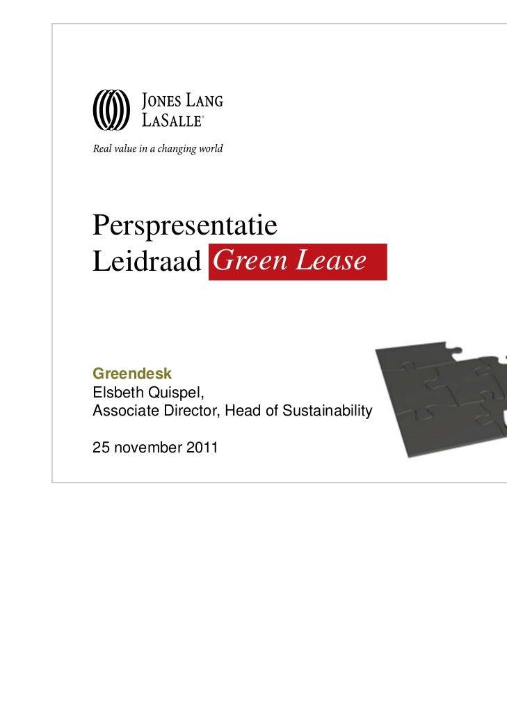 PerspresentatieLeidraad Green LeaseGreendeskElsbeth Quispel,Associate Director, Head of Sustainability25 november 2011