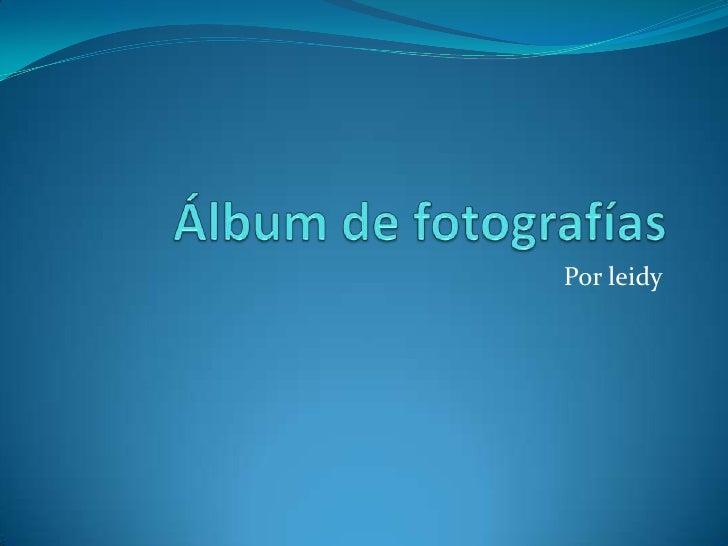 Álbum de fotografías<br />Por leidy<br />