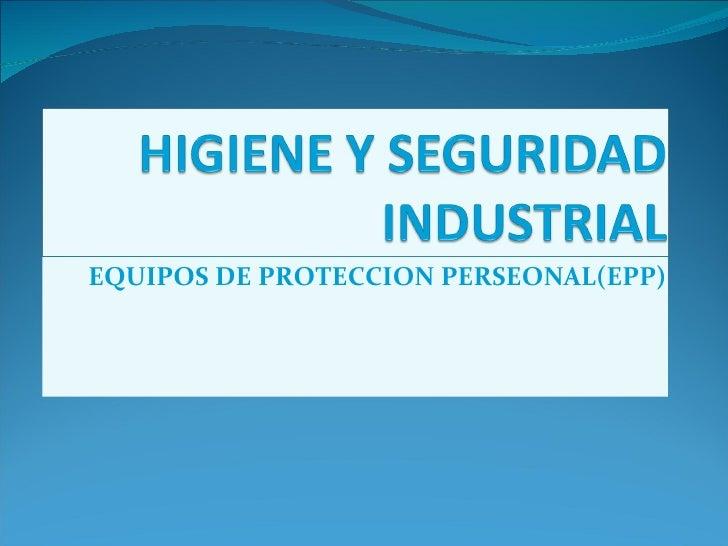 EQUIPOS DE PROTECCION PERSEONAL(EPP)
