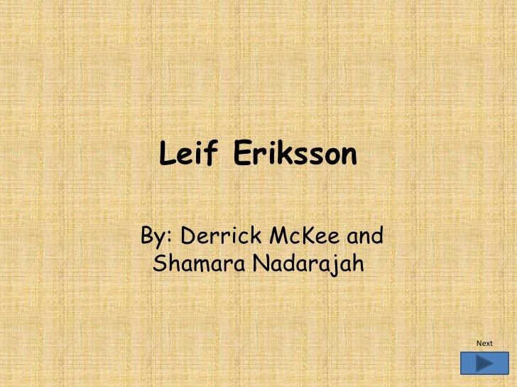 Leif Eriksson  By: Derrick McKee and  Shamara Nadarajah                           Next