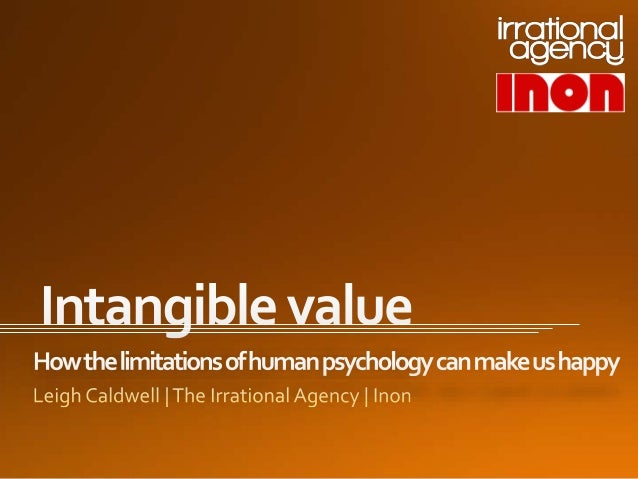"Chinwag Psych London 2014. Leigh Caldwell, The Irrational Agency. "" Intangible value: how the limitations of human psychology can make us happy"""