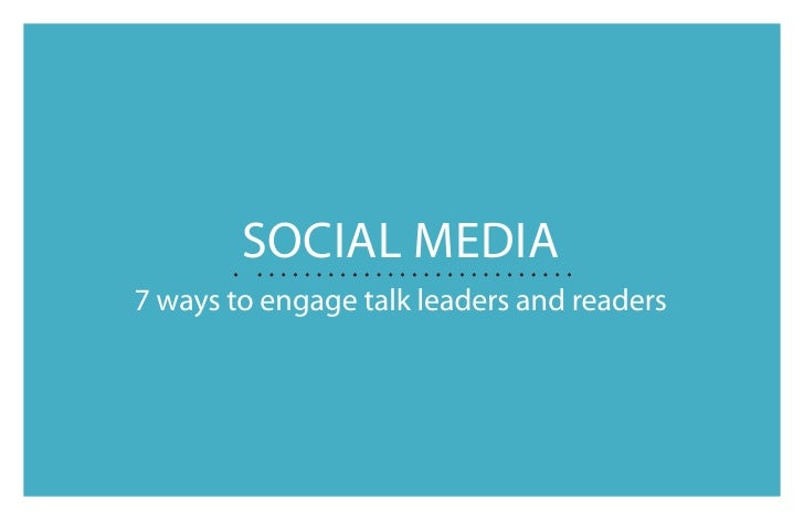 Social Media : 7 ways to engage talk leaders and readers