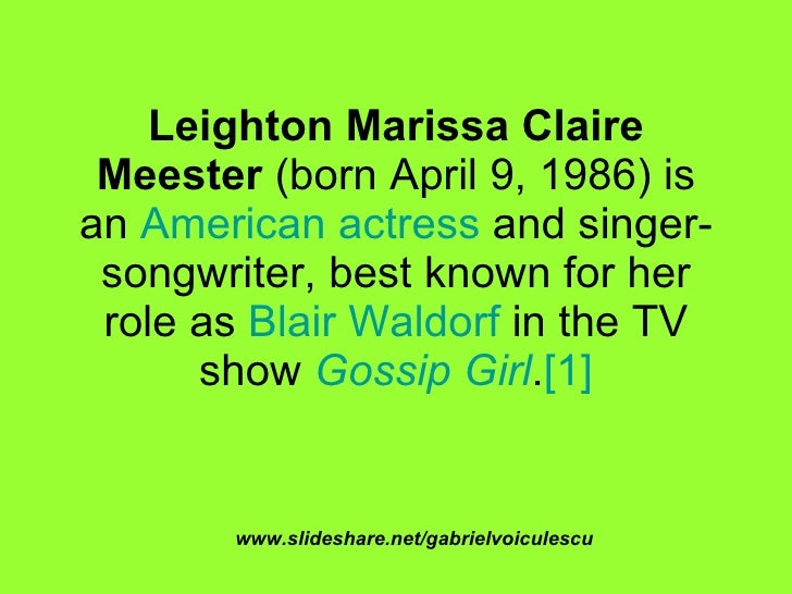 Leighton Marissa Claire Meester  (born April 9, 1986) is an  American   actress  and singer-songwriter, best known for her...