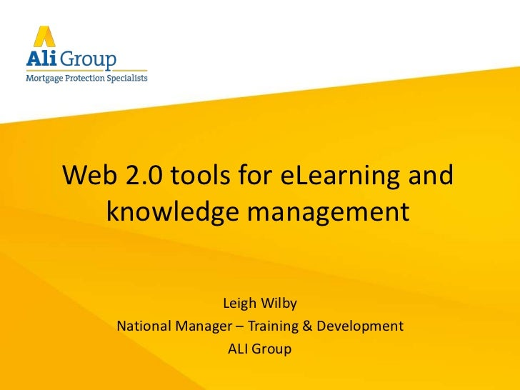 Web 2.0 tools for eLearning and knowledge management<br />Leigh Wilby<br />National Manager – Training & Development<br />...