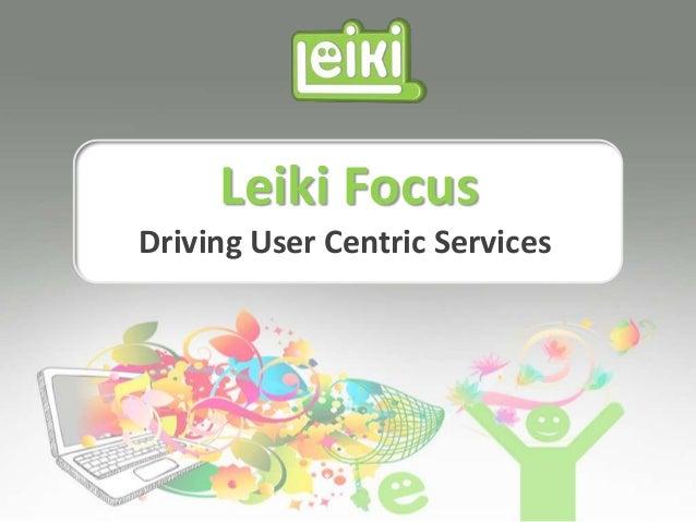 Leiki Focus Driving User Centric Services
