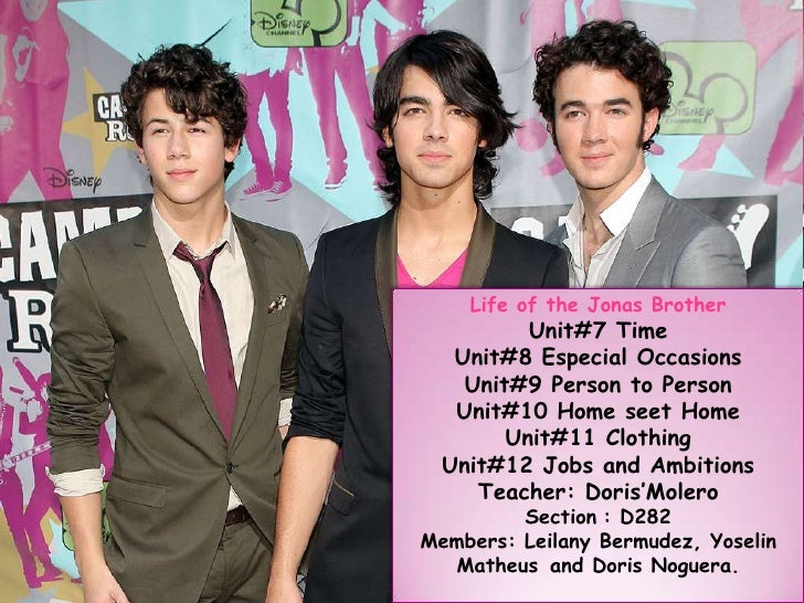 Life of the Jonas Brother<br />Unit#7 Time <br />Unit#8 Especial Occasions<br />Unit#9 Person to Person<br />Unit#10 Home ...