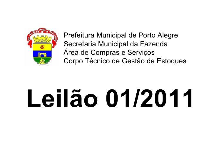 Leilão 01/2011   Prefeitura Municipal de Porto Alegre Secretaria Municipal da Fazenda Área de Compras e Serviços Corpo Téc...