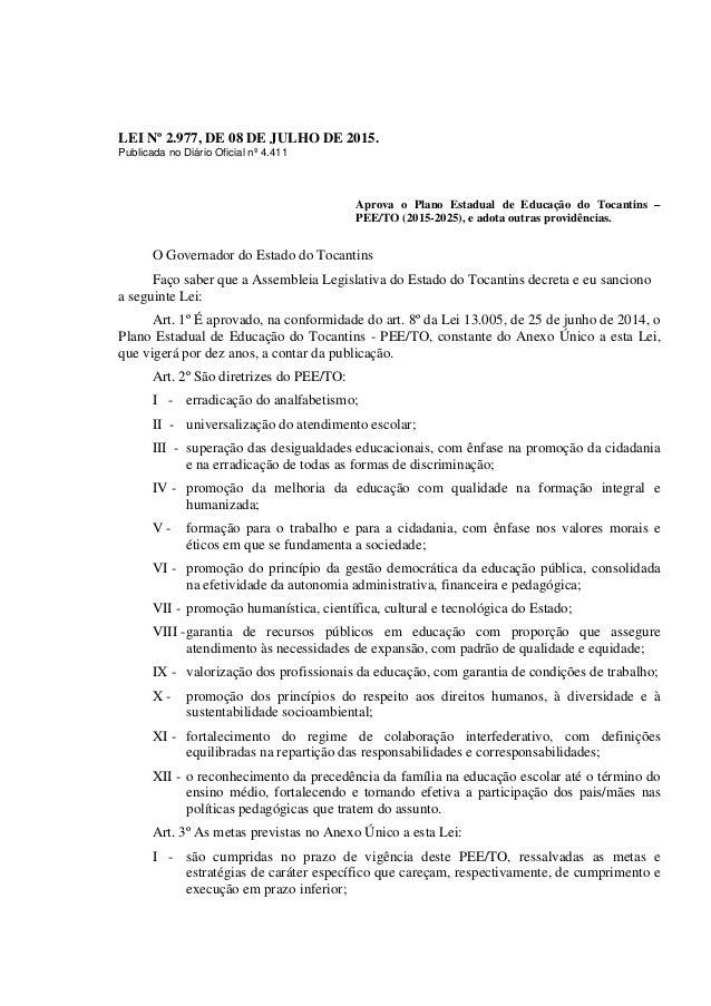 LEI Nº 2.977, DE 08 DE JULHO DE 2015. Publicada no Diário Oficial nº 4.411 Aprova o Plano Estadual de Educação do Tocantin...