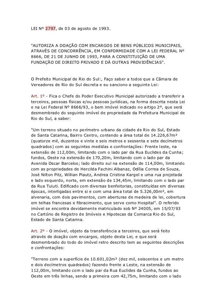 """LEI Nº 2797, de 03 de agosto de 1993.""""AUTORIZA A DOAÇÃO COM ENCARGOS DE BENS PÚBLICOS MUNICIPAIS,ATRAVÉS DE CONCORRÊNCIA, ..."""