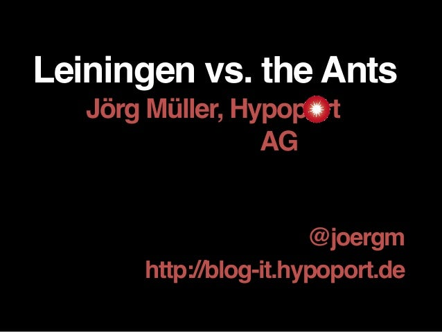 Leiningen vs. the Ants Jörg Müller, Hypoport AG___ @joergm http://blog-it.hypoport.de