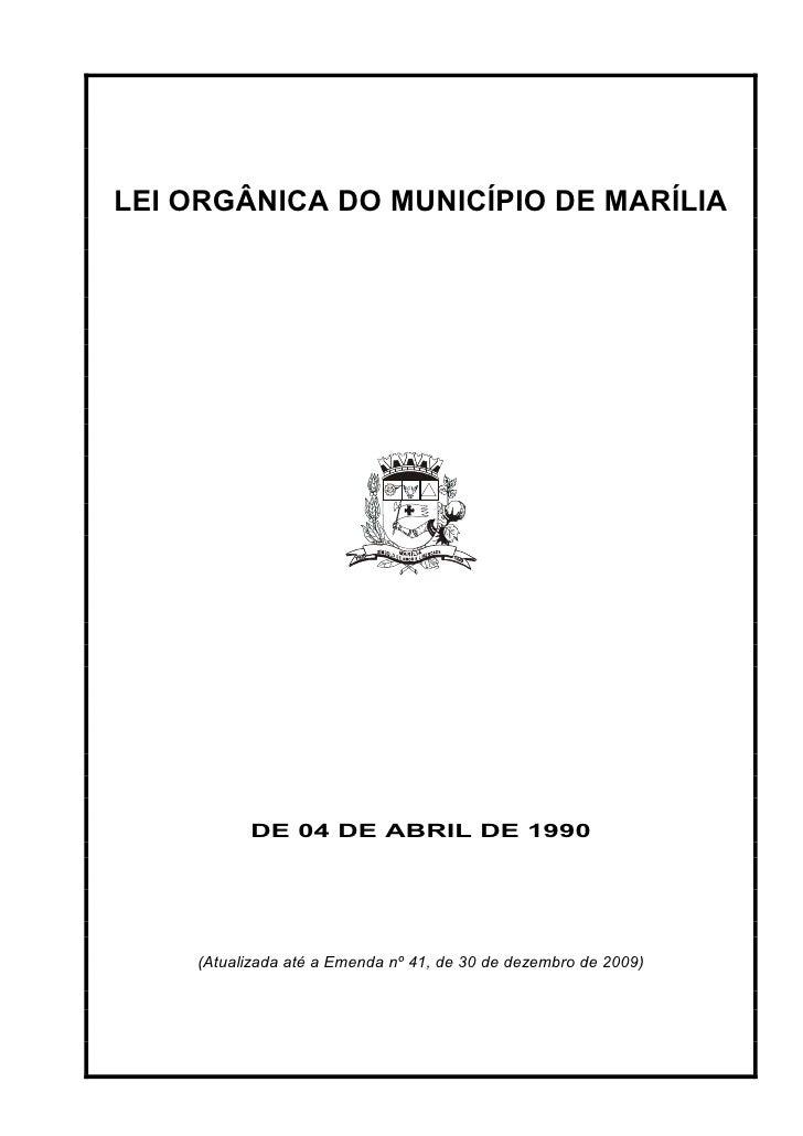 LEI ORGÂNICA DO MUNICÍPIO DE MARÍLIA               DE 04 DE ABRIL DE 1990         (Atualizada até a Emenda nº 41, de 30 de...