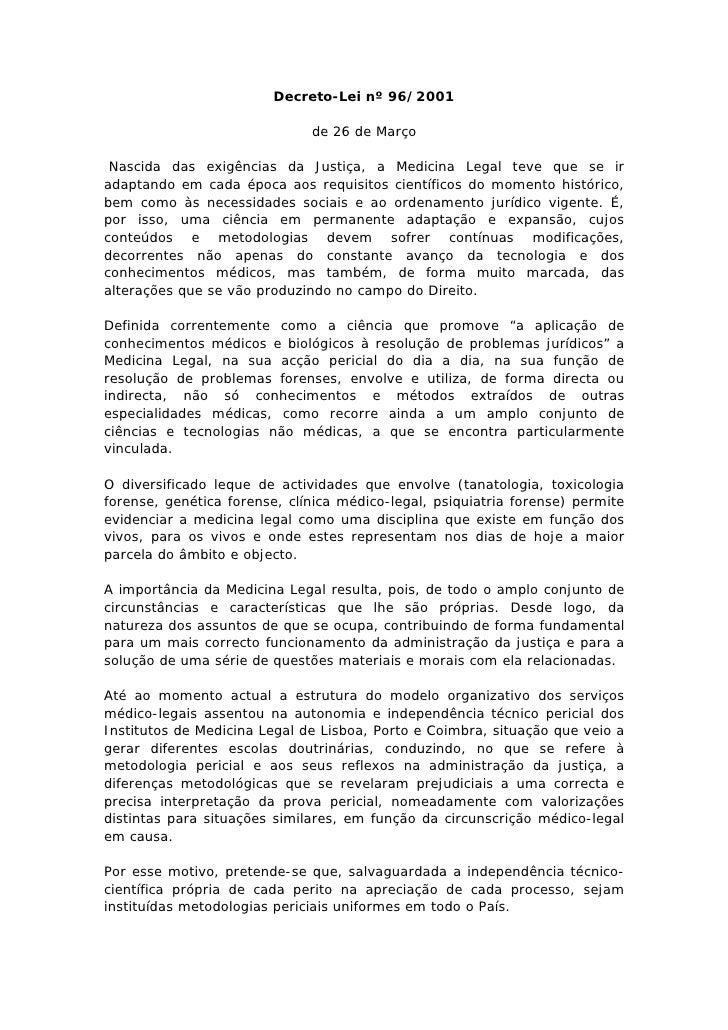 Decreto-Lei nº 96/2001                                de 26 de Março   Nascida das exigências da Justiça, a Medicina Legal...