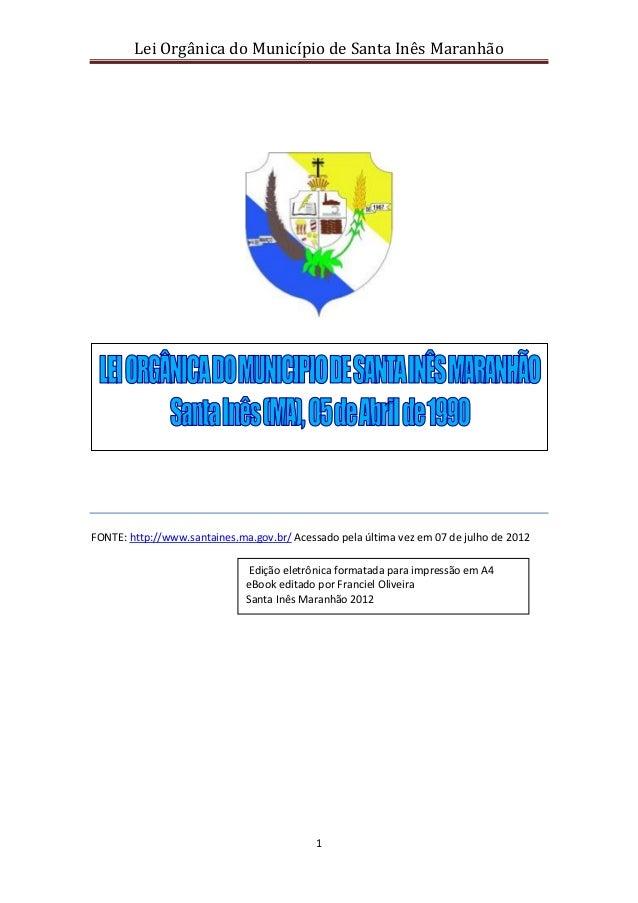 Lei Orgânica do Município de Santa Inês Maranhão 1 FONTE: http://www.santaines.ma.gov.br/ Acessado pela última vez em 07 d...