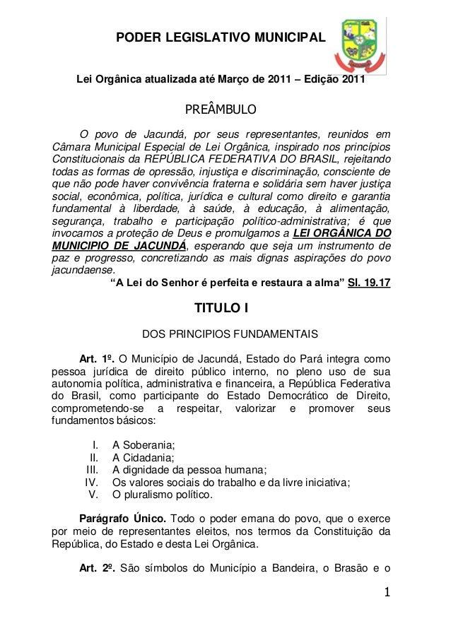 1 PODER LEGISLATIVO MUNICIPAL Lei Orgânica atualizada até Março de 2011 – Edição 2011 PREÂMBULO O povo de Jacundá, por seu...