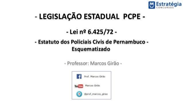 - LEGISLAÇÃO ESTADUAL PCPE - - Lei nº 6.425/72 - - Estatuto dos Policiais Civis de Pernambuco - Esquematizado - Professor:...